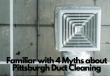 Familiar with 4 Myths about Pittsburgh Duct Cleaning